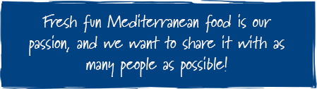 Fresh fun mediterranean food is our passion